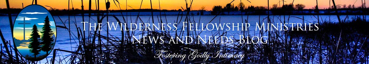 The Wilderness Fellowship Ministries News and Needs Blog