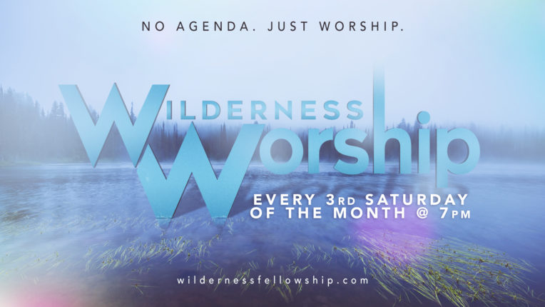 wilderness worship every 3rd saturday of the month at 7 pm. No agenda. Just worship.