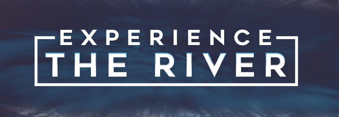Experience The River!